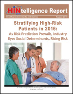 Stratifying High-Risk Patients in 2016: As Risk Prediction Prevails, Industry Eyes Social Determinants, Rising Risk