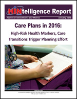 Care Plans in 2016: High-Risk Health Markers, Care Transitions Trigger Planning Effort