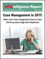 Case Management in 2017:  More Care Team Integration; Face-to-Face CM Encounters Edge Out Telephonic