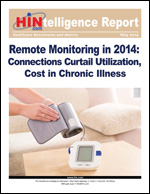 Remote Monitoring in 2014: Connections Curtail Utilization, Cost in Chronic Illness