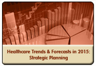 Healthcare Trends & Forecasts in 2015: A Strategic Planning Session