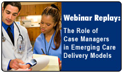 The Role of Case Managers in Emerging Care Delivery Models